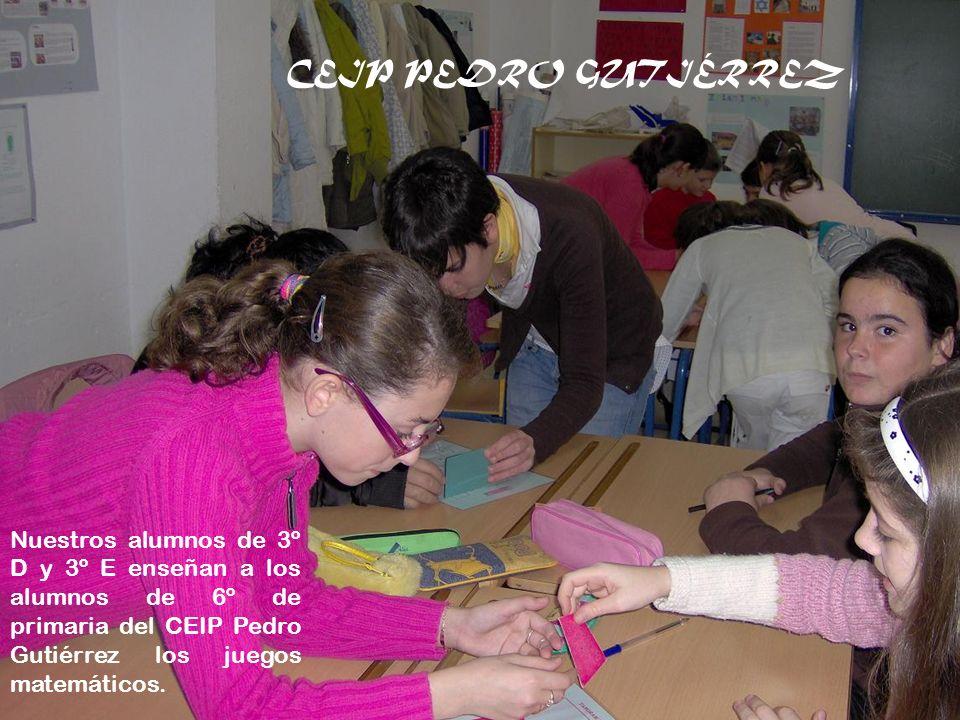 CEIP PEDRO GUTIÉRREZ Nuestros alumnos de 3º D y 3º E enseñan a los alumnos de 6º de primaria del CEIP Pedro Gutiérrez los juegos matemáticos.