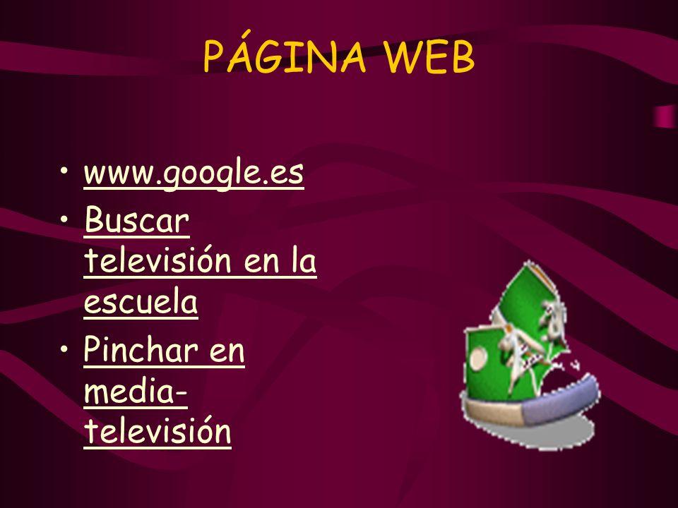 PÁGINA WEB www.google.es Buscar televisión en la escuela Pinchar en media-televisión
