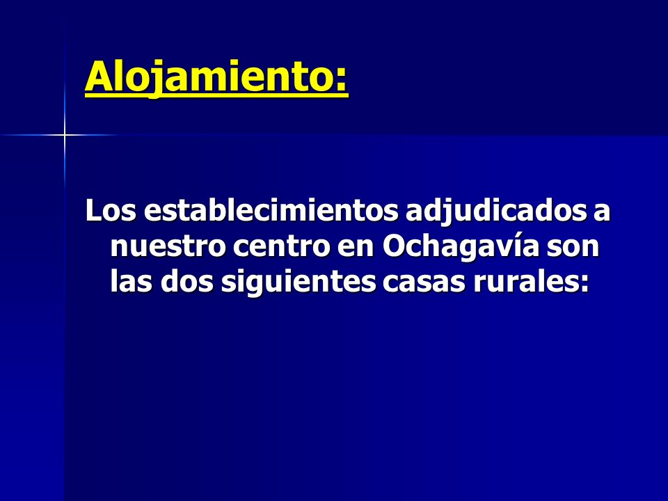 Alojamiento: Los establecimientos adjudicados a nuestro centro en Ochagavía son las dos siguientes casas rurales: