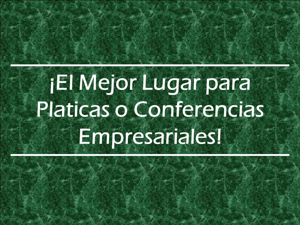 ¡El Mejor Lugar para Platicas o Conferencias Empresariales!