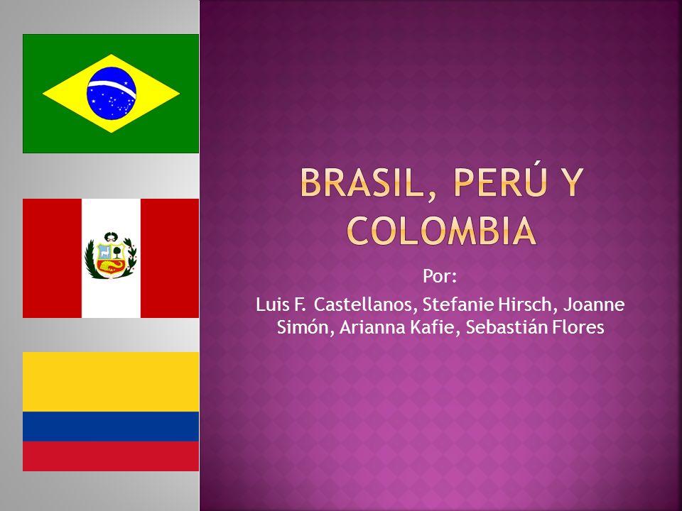 Brasil, Perú y Colombia Por: