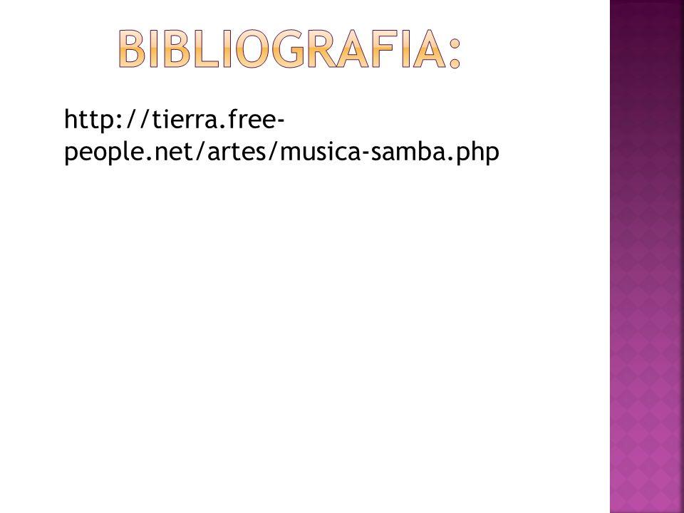 Bibliografia: http://tierra.free- people.net/artes/musica-samba.php