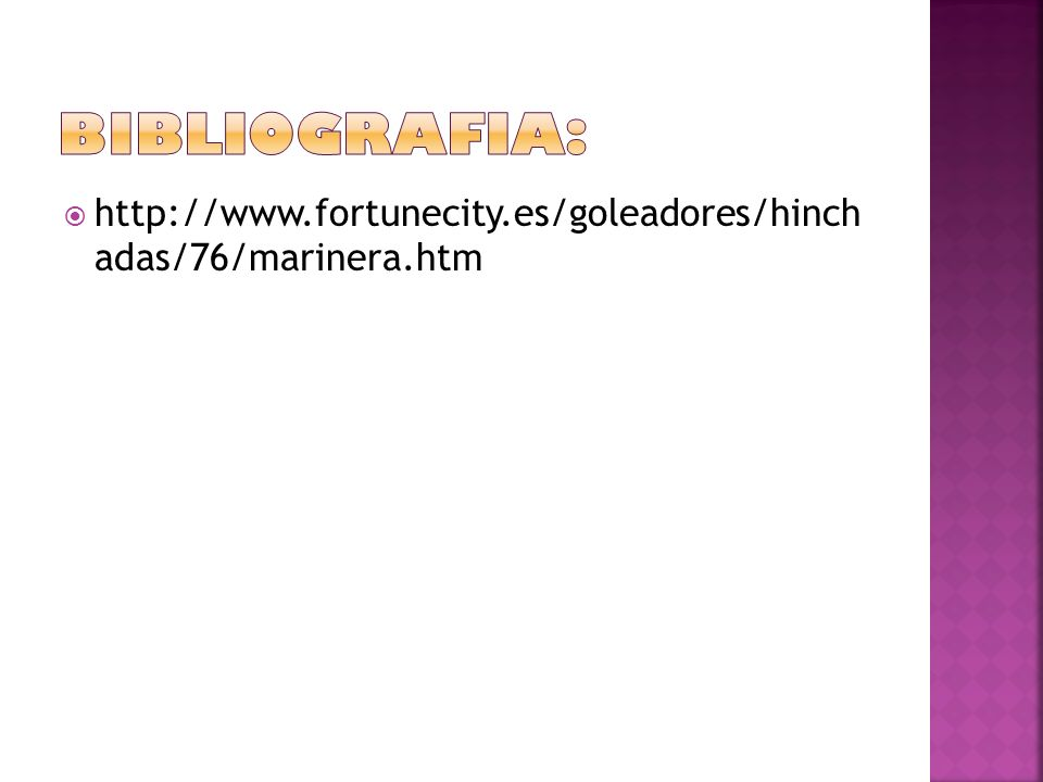 Bibliografia: http://www.fortunecity.es/goleadores/hinch adas/76/marinera.htm