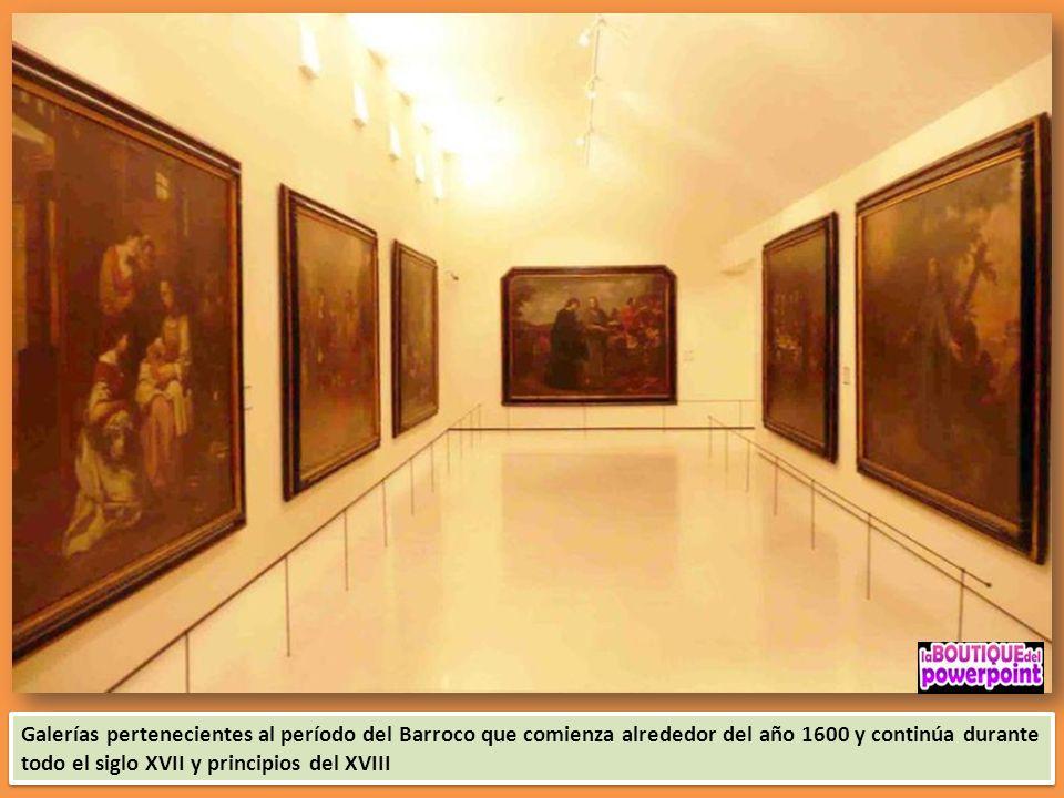 Galerías pertenecientes al período del Barroco que comienza alrededor del año 1600 y continúa durante todo el siglo XVII y principios del XVIII