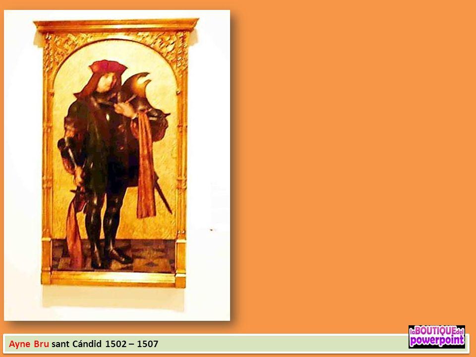 Ayne Bru sant Cándid 1502 – 1507