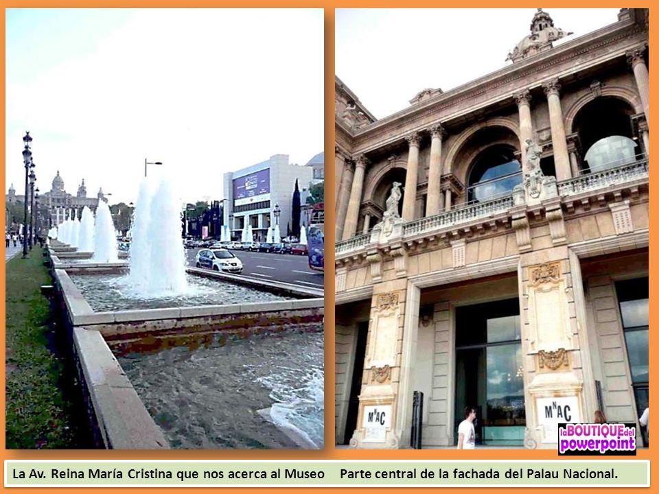 La Av. Reina María Cristina que nos acerca al Museo Parte central de la fachada del Palau Nacional.