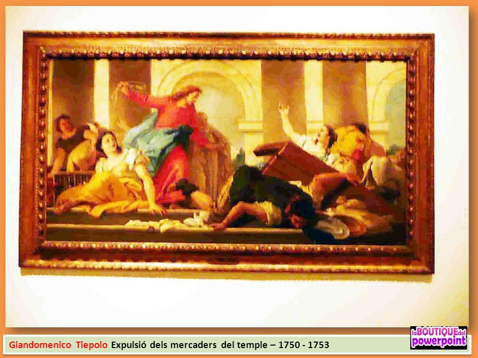 Giandomenico Tiepolo Expulsió dels mercaders del temple – 1750 - 1753