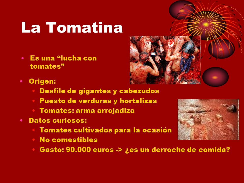 La Tomatina Es una lucha con tomates Origen: