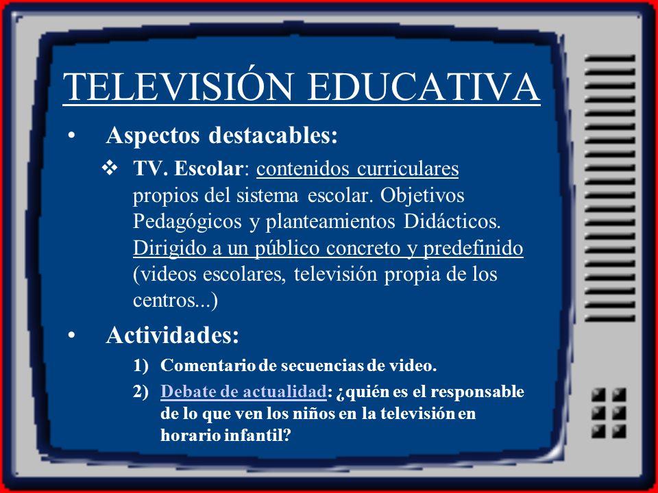 TELEVISIÓN EDUCATIVA Aspectos destacables: Actividades: