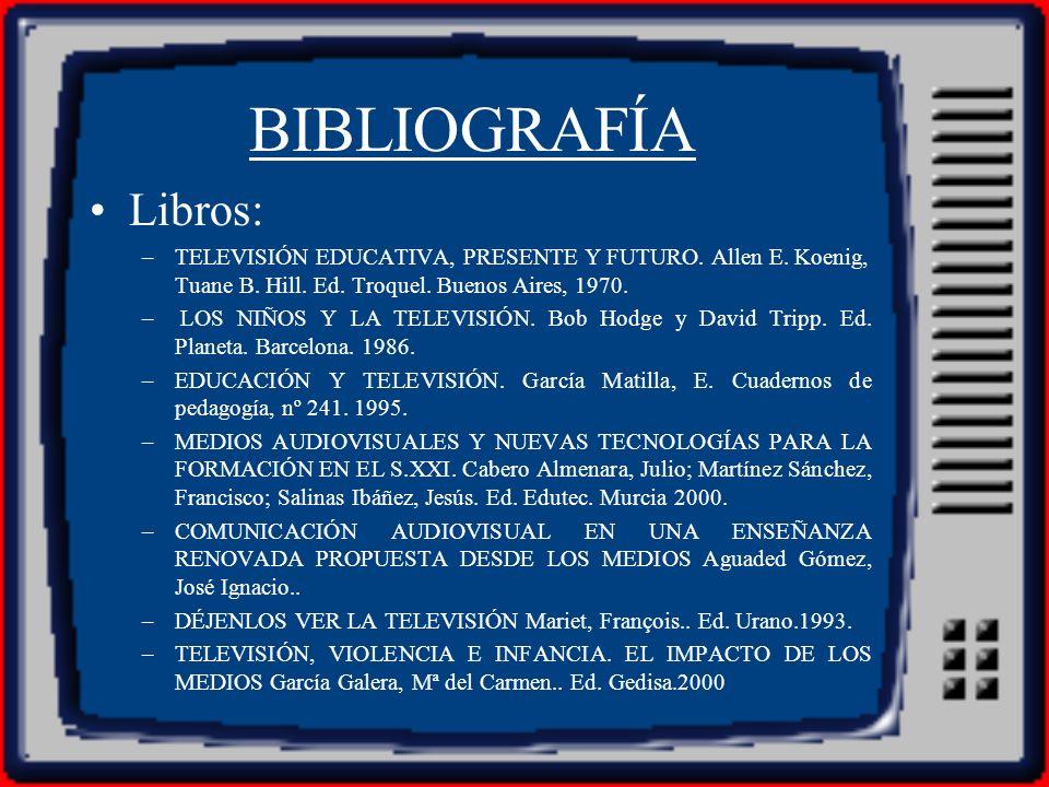 BIBLIOGRAFÍA Libros: TELEVISIÓN EDUCATIVA, PRESENTE Y FUTURO. Allen E. Koenig, Tuane B. Hill. Ed. Troquel. Buenos Aires, 1970.
