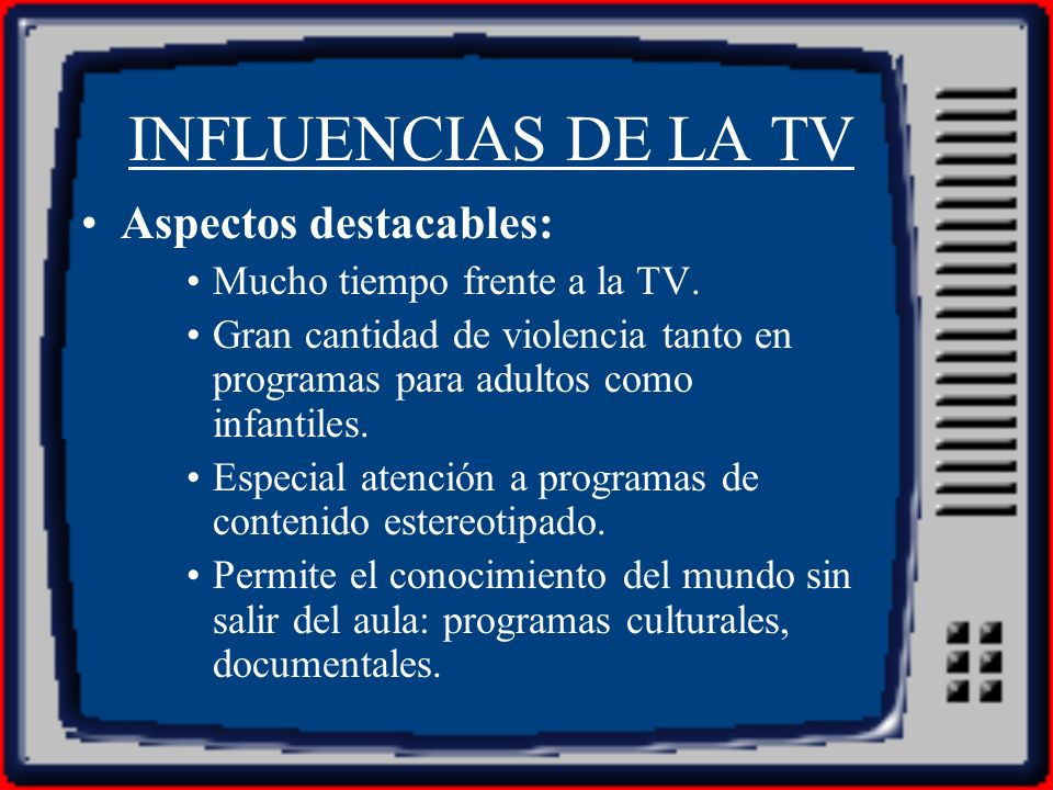 INFLUENCIAS DE LA TV Aspectos destacables: