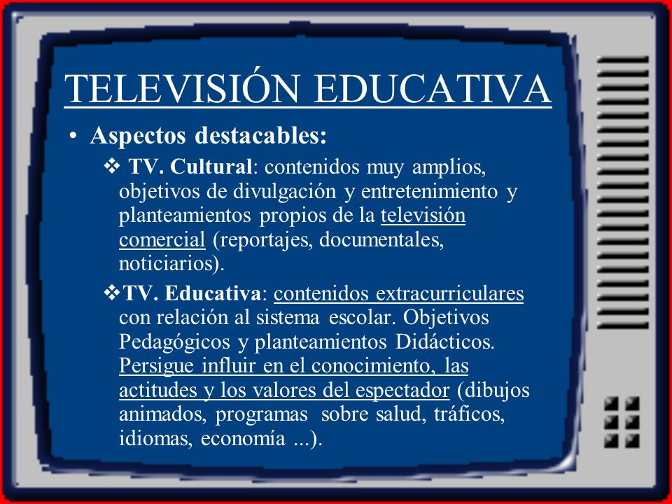 TELEVISIÓN EDUCATIVA Aspectos destacables: