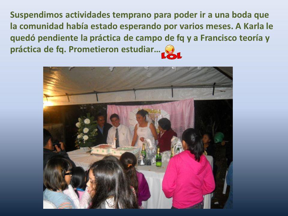 Suspendimos actividades temprano para poder ir a una boda que la comunidad había estado esperando por varios meses.