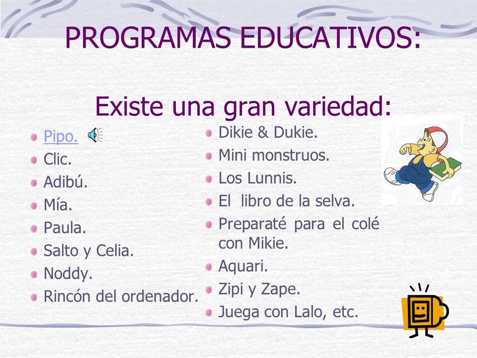 PROGRAMAS EDUCATIVOS: Existe una gran variedad: