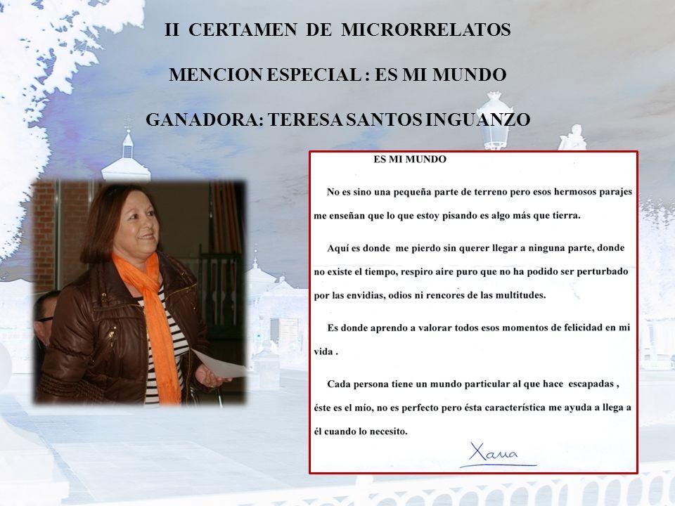 II CERTAMEN DE MICRORRELATOS MENCION ESPECIAL : ES MI MUNDO GANADORA: TERESA SANTOS INGUANZO