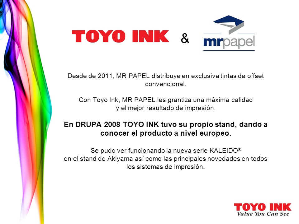 & Desde de 2011, MR PAPEL distribuye en exclusiva tintas de offset convencional. Con Toyo Ink, MR PAPEL les grantiza una máxima calidad.