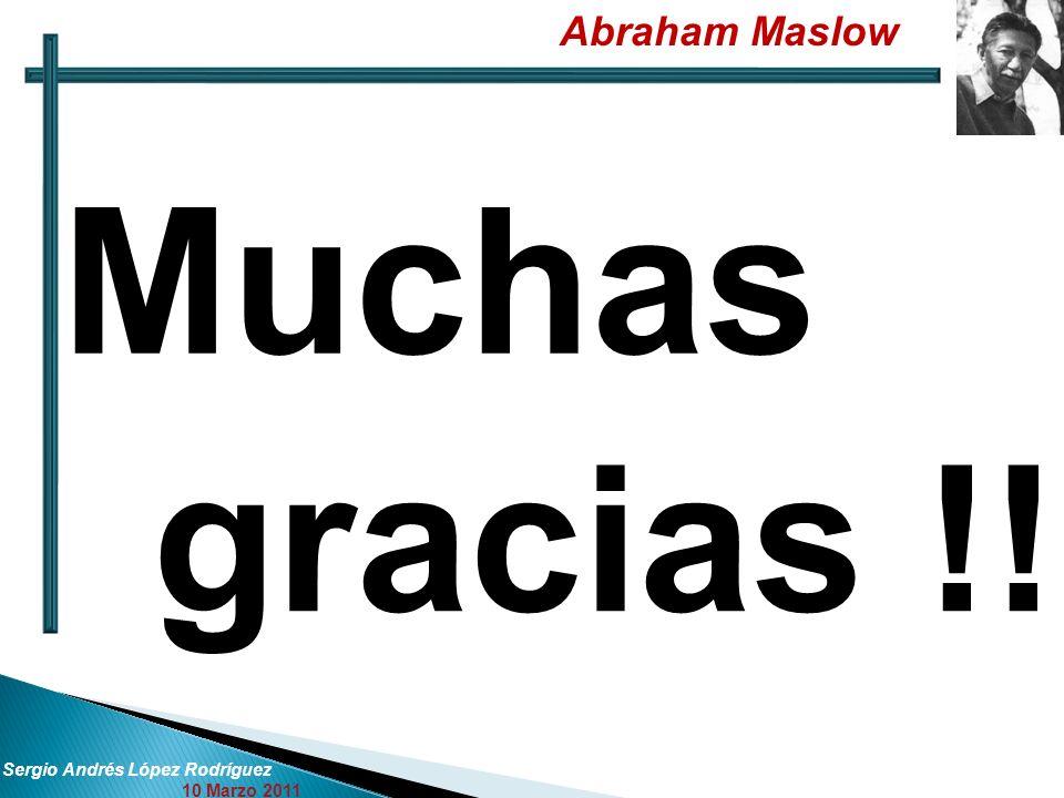 Muchas gracias !! Abraham Maslow Sergio Andrés López Rodríguez