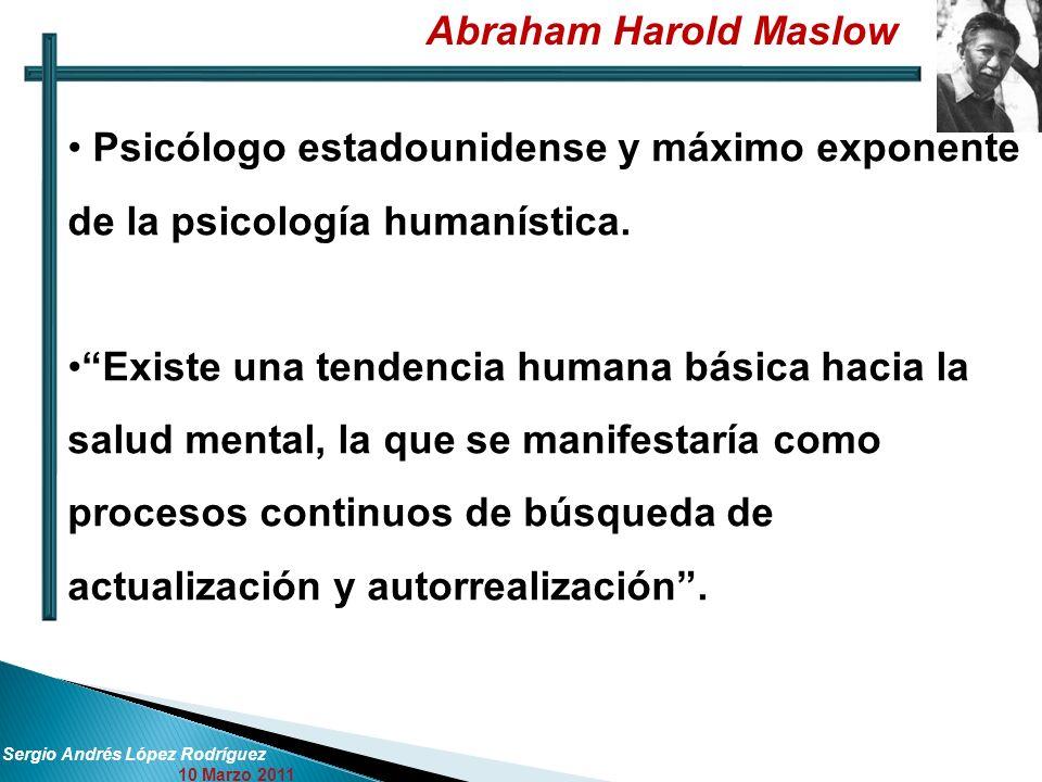 Abraham Harold Maslow Psicólogo estadounidense y máximo exponente de la psicología humanística.