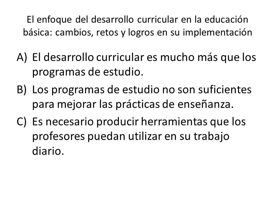 El desarrollo curricular es mucho más que los programas de estudio.