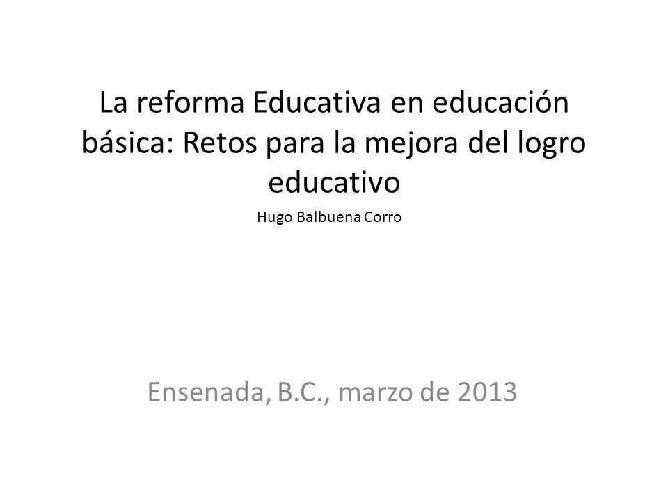 La reforma Educativa en educación básica: Retos para la mejora del logro educativo