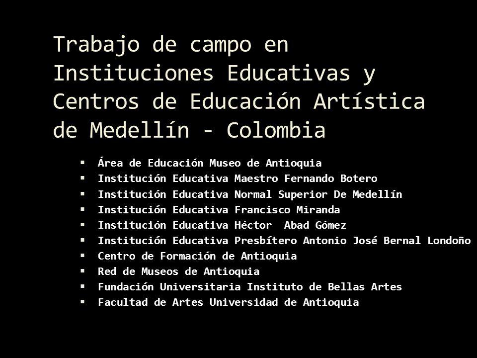 Trabajo de campo en Instituciones Educativas y Centros de Educación Artística de Medellín - Colombia