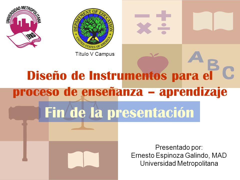 Título V Campus Diseño de Instrumentos para el proceso de enseñanza – aprendizaje. Fin de la presentación.