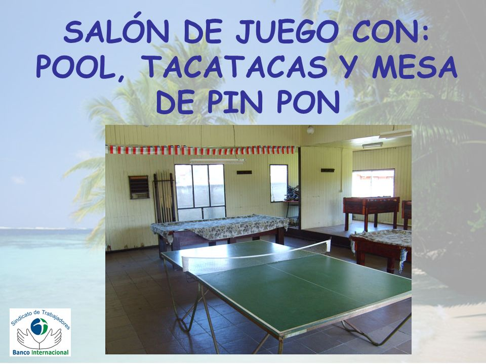 SALÓN DE JUEGO CON: POOL, TACATACAS Y MESA DE PIN PON