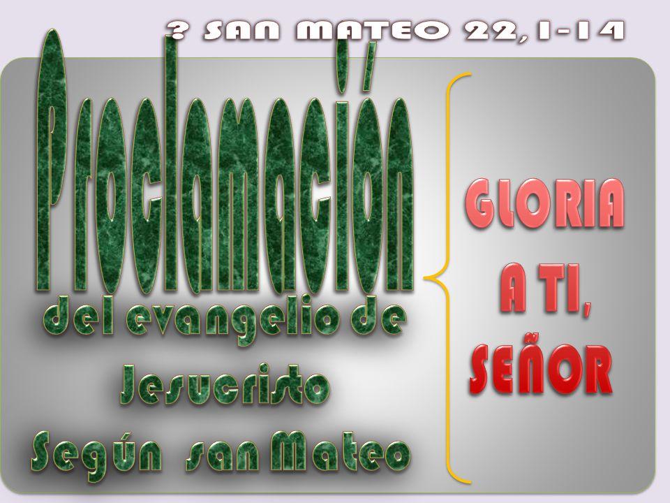 SAN MATEO 22,1-14 Proclamación GLORIA A TI, SEÑOR del evangelio de