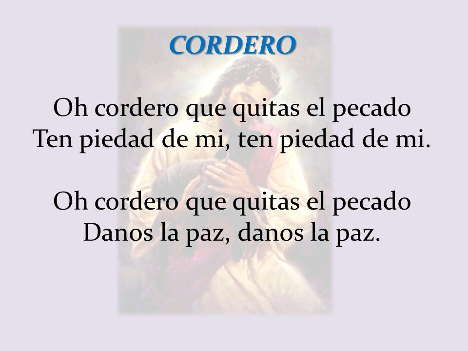 Oh cordero que quitas el pecado Ten piedad de mi, ten piedad de mi.