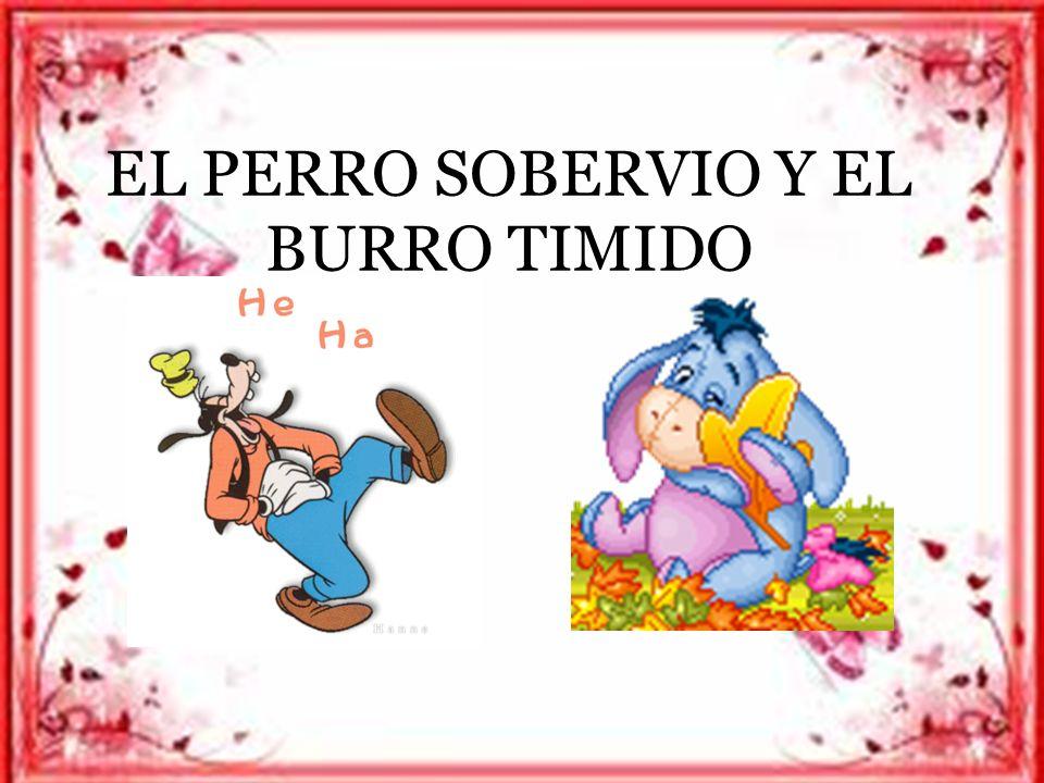 EL PERRO SOBERVIO Y EL BURRO TIMIDO