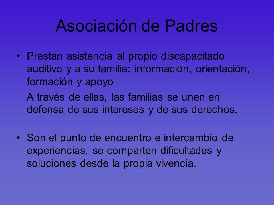 Asociación de PadresPrestan asistencia al propio discapacitado auditivo y a su familia: información, orientación, formación y apoyo.