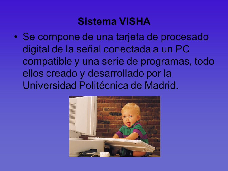 Se compone de una tarjeta de procesado digital de la señal conectada a un PC compatible y una serie de programas, todo ellos creado y desarrollado por la Universidad Politécnica de Madrid.
