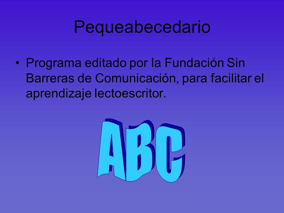 PequeabecedarioPrograma editado por la Fundación Sin Barreras de Comunicación, para facilitar el aprendizaje lectoescritor.