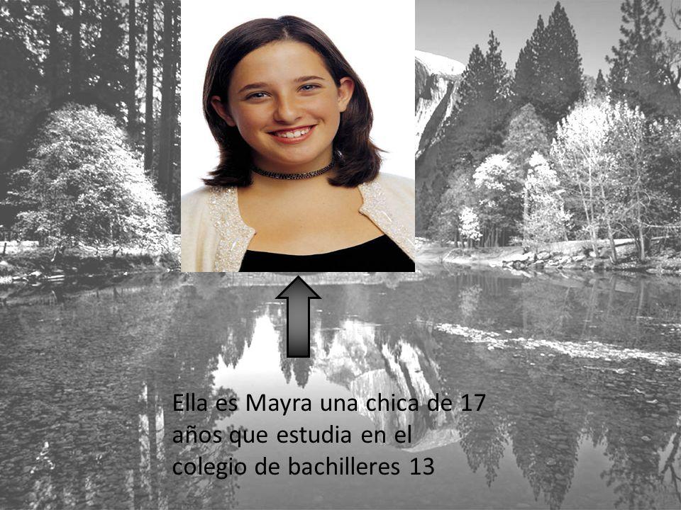 Ella es Mayra una chica de 17 años que estudia en el colegio de bachilleres 13