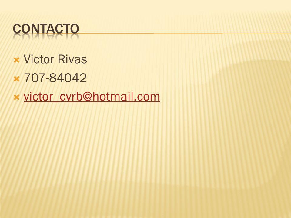 contacto Victor Rivas 707-84042 victor_cvrb@hotmail.com