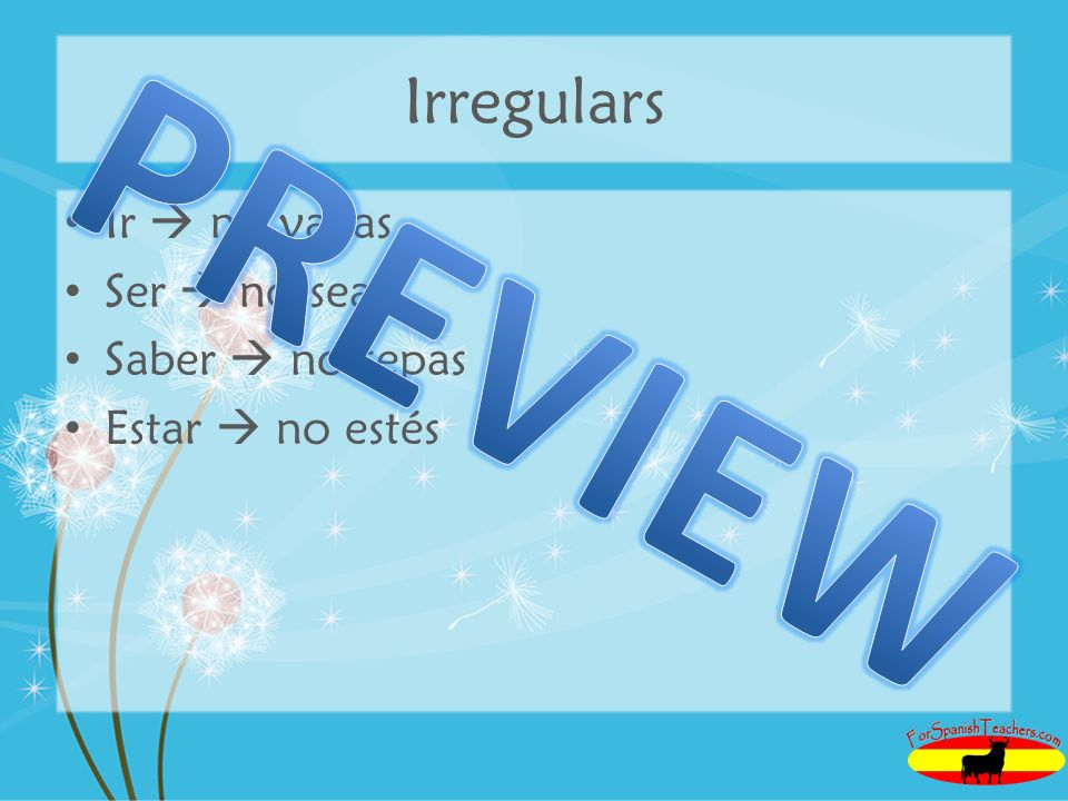 PREVIEW Irregulars Ir  no vayas Ser  no seas Saber  no sepas