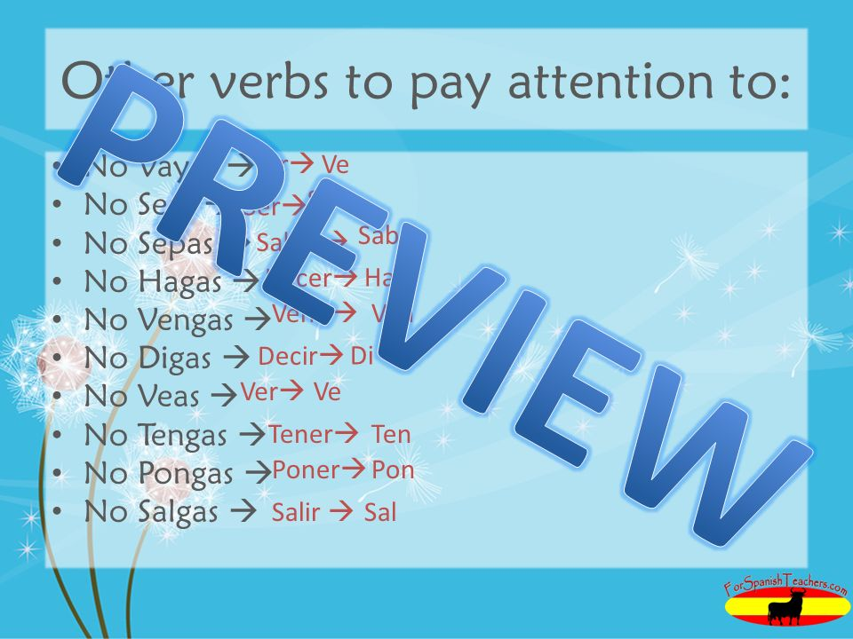 Other verbs to pay attention to: