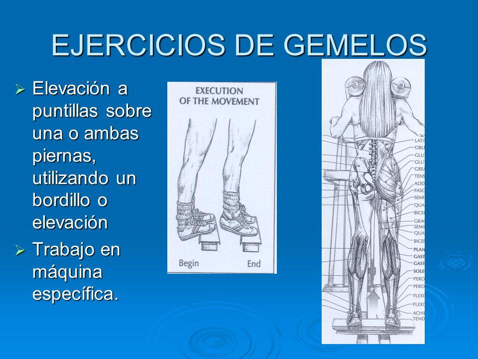 EJERCICIOS DE GEMELOSElevación a puntillas sobre una o ambas piernas, utilizando un bordillo o elevación.