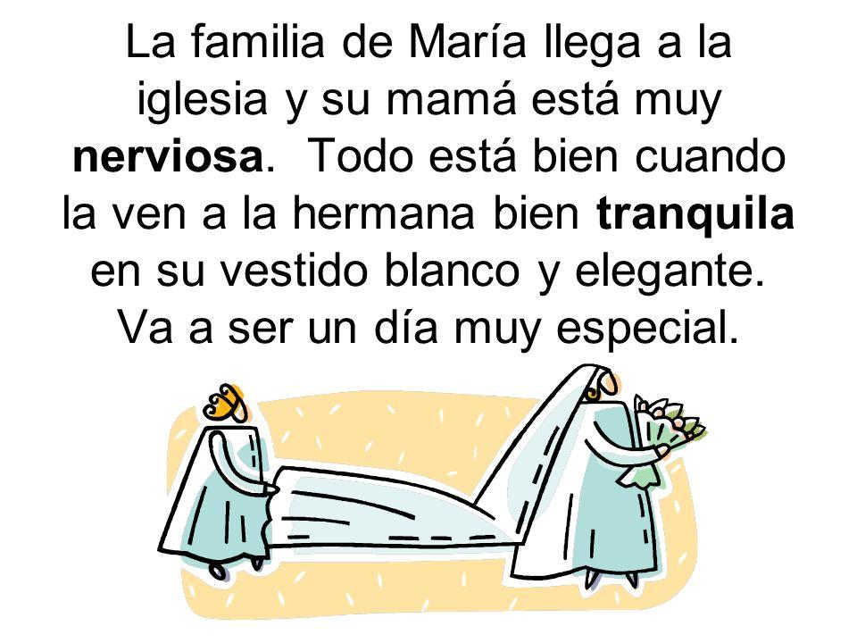La familia de María llega a la iglesia y su mamá está muy nerviosa