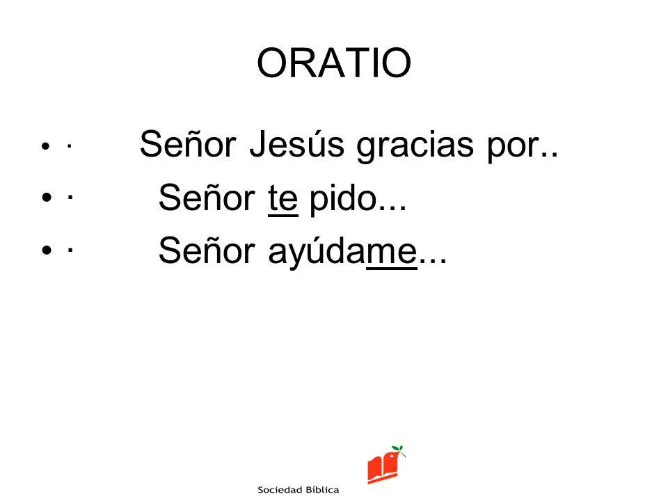 ORATIO · Señor te pido... · Señor ayúdame...