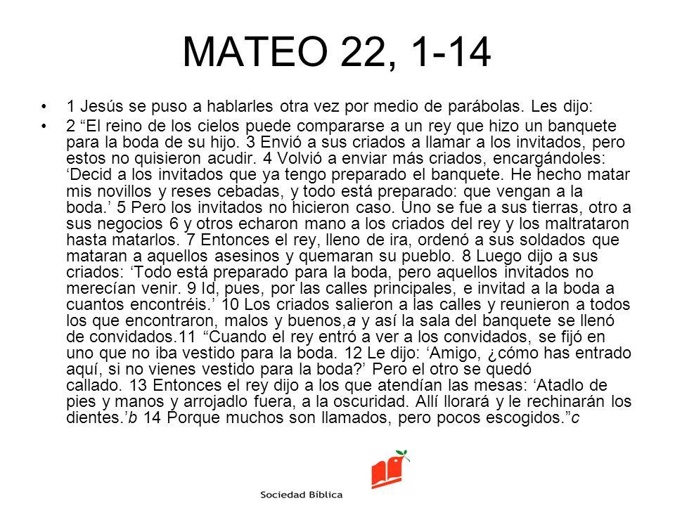 MATEO 22, 1-14 1 Jesús se puso a hablarles otra vez por medio de parábolas. Les dijo: