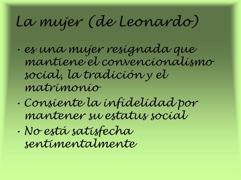 La mujer (de Leonardo) es una mujer resignada que mantiene el convencionalismo social, la tradición y el matrimonio.