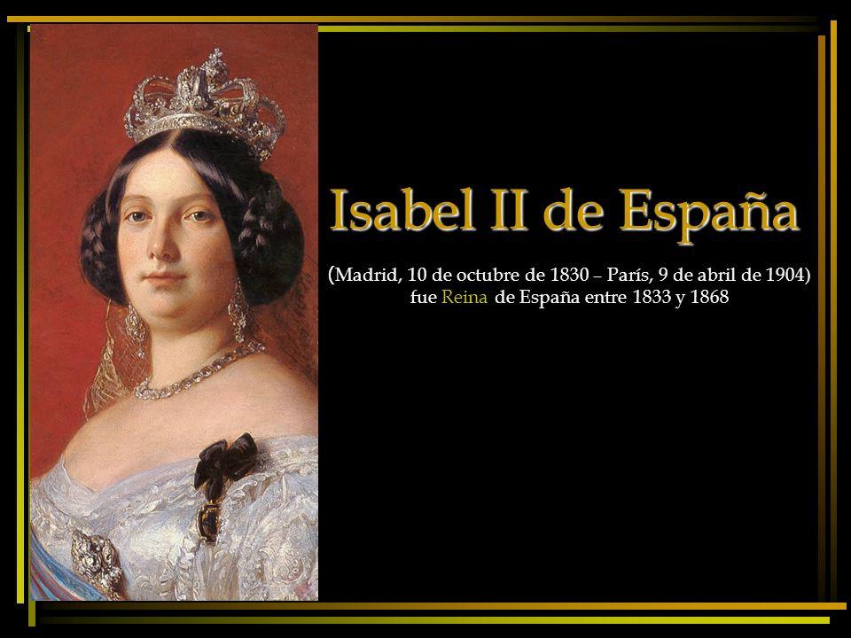 Isabel II de España (Madrid, 10 de octubre de 1830 – París, 9 de abril de 1904) fue Reina de España entre 1833 y 1868.