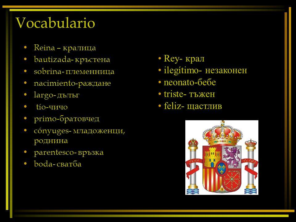Vocabulario Rey- крал ilegítimo- незаконен neonato-бебе triste- тъжен