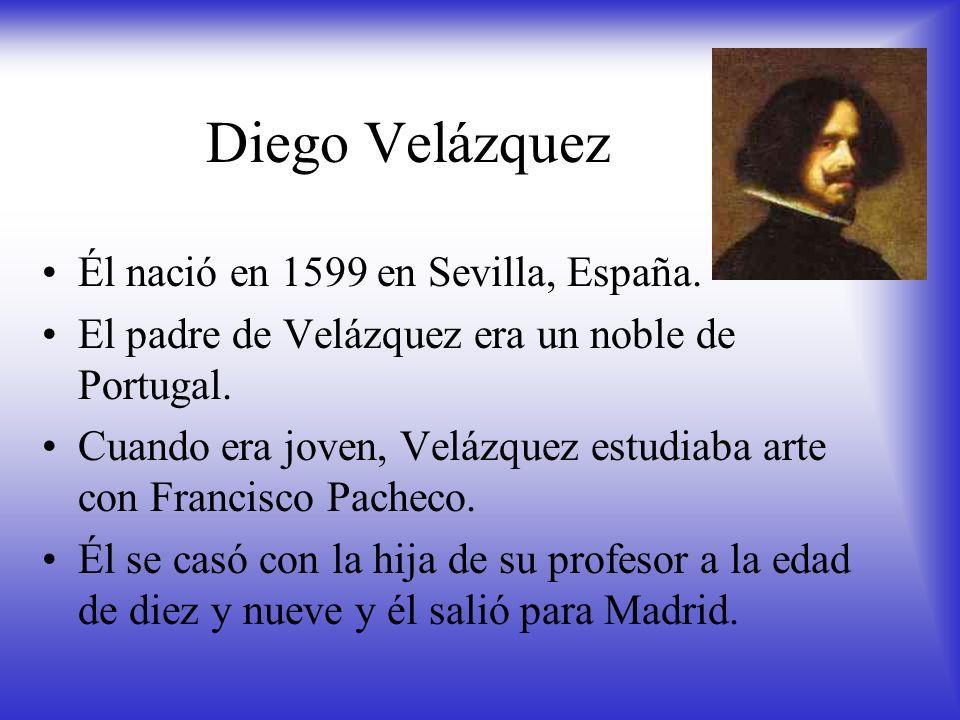 Diego Velázquez Él nació en 1599 en Sevilla, España.