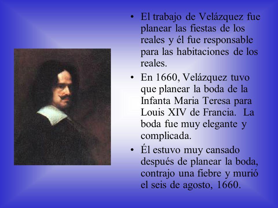 El trabajo de Velázquez fue planear las fiestas de los reales y él fue responsable para las habitaciones de los reales.