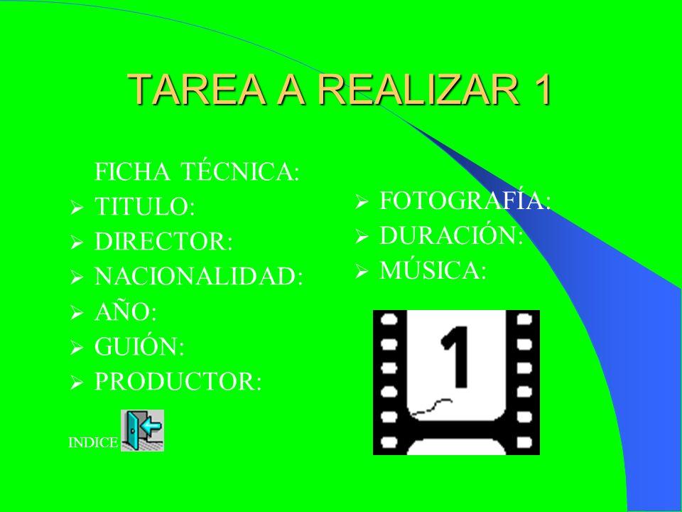 TAREA A REALIZAR 1 FICHA TÉCNICA: FOTOGRAFÍA: TITULO: DURACIÓN: