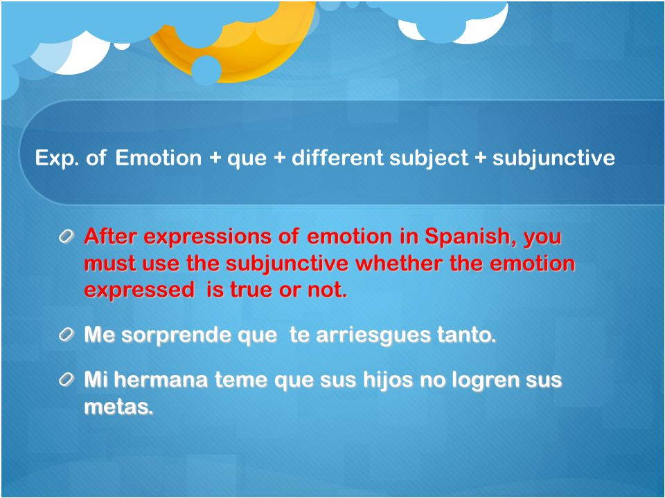 Exp. of Emotion + que + different subject + subjunctive