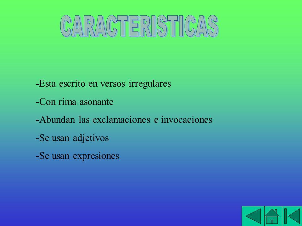 CARACTERISTICAS -Esta escrito en versos irregulares Con rima asonante