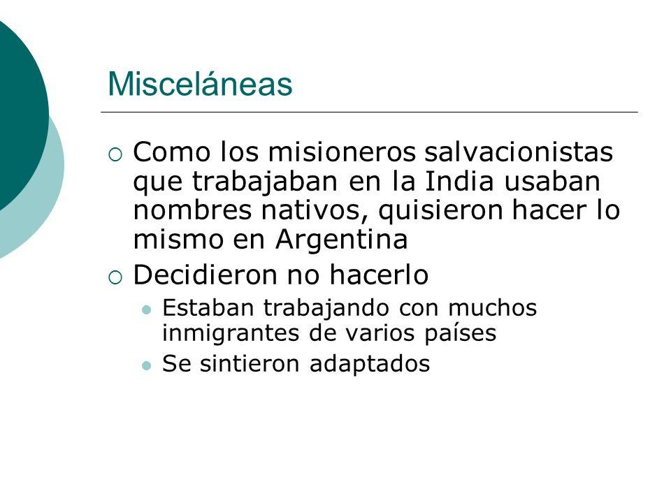 Misceláneas Como los misioneros salvacionistas que trabajaban en la India usaban nombres nativos, quisieron hacer lo mismo en Argentina.
